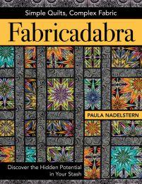 Fabricadabra - Simple Quilts, Complex Fabrics